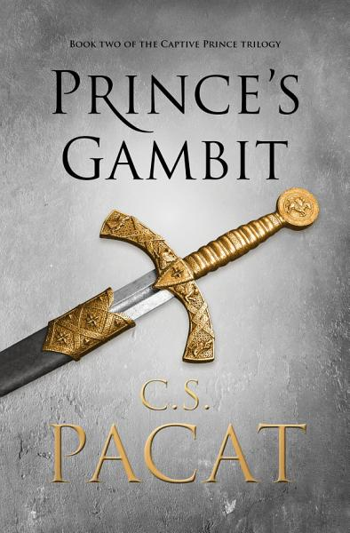 Prince's Gambit: Book 2 of the Captive Prince trilogy