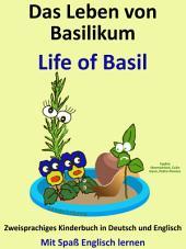 Das Leben von Basilikum - Life of Basil: Zweisprachiges Kinderbuch in Deutsch und Englisch