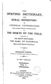 The Sporting Dictionary and Rural Repository of General Information Upon Every Subject Appertaining to the Sports of the Field: Volume 1
