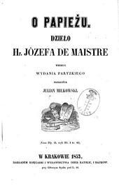O papieżu: Dzieło hr. Józefa de Maistre. Według wydania paryzkiego przełożył Julian Miłkowski