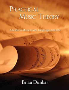 Practical Music Theory: A Guide to Music as Art, Language, and Life Book