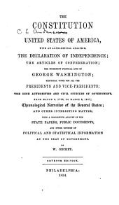The Constitution of the United States of America, the Declaration of Independence, the Articles of Confederation, the Prominent Political Acts of George Washington: Electoral Votes for All the Presidents and Vice-presidents; the High Authorities and Civil Officers of Government from March 4, 1789 to 1847; Chronological Narrative of the States; with an Account of the State Papers and Public Documents