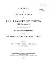 Account of Observations of the Transit of Venus, 1874, December 8: Made Under the Authority of the British Government: and of the Reduction of the Observations