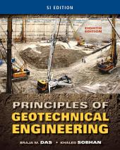 Principles of Geotechnical Engineering, SI Edition: Edition 8