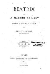Beatrix ou la Madone de l'art: comédie en 5 actes, en prose