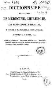 Dictionnaire des termes de médicine, chirurgie, art vétérinaire, pharmacie, histoire naturelle, botanique, physique, chimie, etc