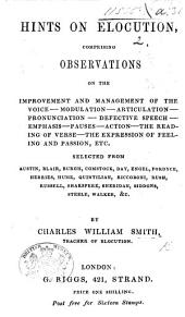 Hints on Elocution, comprising observations on the improvement and management of the voice ... selected from Austin, Blair, etc
