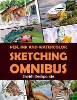 Pen, Ink and Watercolor Sketching Omnibus