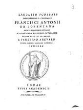Laudatio funebris eminentisimi d. cardinalis Francisci Antonii de Lorenzana ...: recitata VII id. Jul. an. 1804 a Faustino Areualo eiusdem academiae religionis catholicae censore