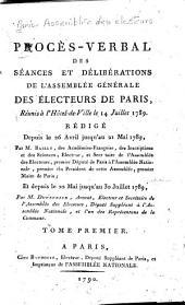 Procès-verbal des séances et délibérations de l'Assemblée générale des électeurs de Paris, réunis à l'hôtel de ville, le 14 juillet 1789: Tome premier [-troisième]