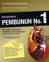 Menaklukkan Pembunuh No. 1: Mencegah dan Mengatasi Penyakit Jantung Koronenr Secara Tepat dan Cepat