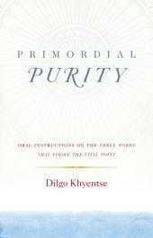 Primordial Purity: Oral Instructions on the Three Words That Strike the Vital Point