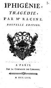 Iphigénie, tragédie, par Mr. Racine. Nouvelle édition