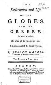 The Description and Use of the Globes, and the Orrery: To which is Prefix'd, by Way of Introduction, a Brief Account of the Solar System