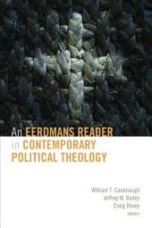 An Eerdmans Reader in Contemporary Political Theolog