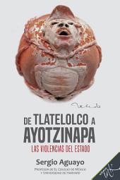 De Tlatelolco a Ayotzinapa: Las violencias del Estado