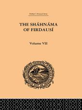 The Shahnama of Firdausi:: Volume 7