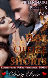 Billionaire Bosses & Pain: 3 Hot Office Shorts: Exhibitionism, Public Humiliation, BDSM