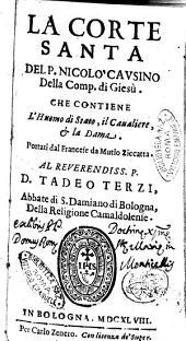 La corte santa del p. Nicolo' Causino della Comp. di Giesù. Che contiene l'Huomo di stato, il caualiere, & la dama. Portati dal francese da Mutio Ziccatta. ..