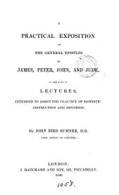 A practical exposition of the general epistles of James, Peter, John and Jude, in the form of lects