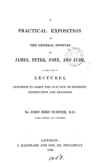 A practical exposition of the general epistles of James  Peter  John and Jude  in the form of lects PDF