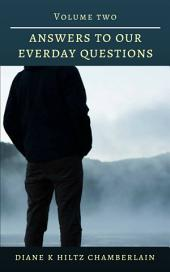 Answers to Our Everyday Questions: Volume Two