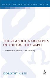The Symbolic Narratives of the Fourth Gospel: The Interplay of Form and Meaning