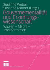 Gouvernementalität und Erziehungswissenschaft: Wissen - Macht - Transformation