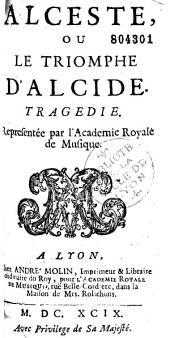 Alceste, ou Le triomphe d'Alcide. Tragédie [par Philippe Quinault]. Représentée par l'Académie Royale de Musique