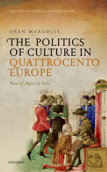The Politics Of Culture In Quattrocento Europe