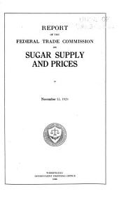 Report of the Federal Trade Commission on Sugar Supply and Prices. November 15, 1920