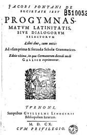 Jacobi Pontani... Progymnasmatum latinitatis, sive Dialogorum selectorum Libri duo... Editio vltima, in qua Germanorum dicendi modi Gallice exprimuntur