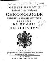 Joannis Harduini Societatis Jesu Presbyteri Chronologiae ex Nummis antiquis restitutae prolusio de nummis Herodiadum
