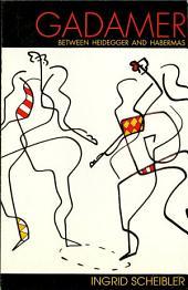 Gadamer: Between Heidegger and Habermas