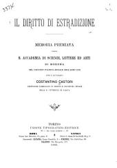 Il diritto di estradizione: memoria premiata dalla R. Accademia di scienze, lettere ed arti di Modena, nel concorso politico-morale dell'anno 1885