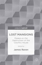Lost Mansions: Essays on the Destruction of the Country House