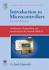 Introduction to Microcontrollers: Architecture, Programming, and Interfacing for the Freescale 68HC12, Edition 2