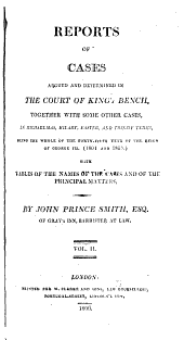 Reports of Cases Argued and Determined in the Court of King's Bench: Together with Some Cases in the High Court of Chancery, in Michaelmas, Hilary, Easter, and Trinity Terms, Being the Whole of the Forty-fourth Year of the Reign of George III. (1803 and 1804) [-...the Forty-sixth Year ... George III. (1805 and 1806)] With Tables of the Names of the Cases and of the Principal Matters, Volume 2