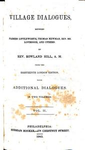 Village Dialogues, Between Farmer Littleworth, Thomas Newman, Rev. Mr. Lovegood, and Others: Volume 2