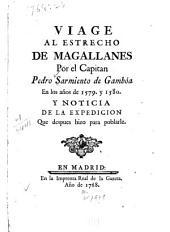 Viage al estrecho de Magallanes por el capitan Pedro Sarmiento de Gambóa en los años de 1579. y 1580: y noticia de la expedicion que despues hizo para poblarle