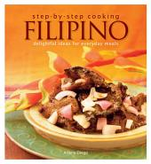 Step by Step Cooking Filipino: Delightful Ideas for Everyday Meals