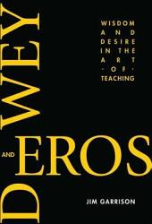 Dewey and Eros: Wisdom and Desire in the Art of Teaching