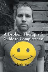 A Broken Therapist S Guide To Completeness Book PDF