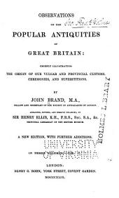 Observations on the popular antiquities of Great Britain: chiefly illustrating the origin of our vulgar and provincial customs, ceremonies, and superstitions: Volume 2
