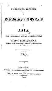 Historical Account of Discoveries and Travels in Asia: From the Earliest Ages to the Present Time, Volume 1
