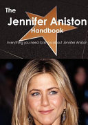 The Jennifer Aniston Handbook   Everything You Need to Know about Jennifer Aniston PDF