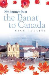 My journey from the Banat to Canada
