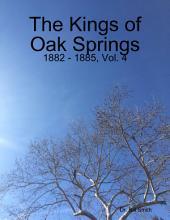 The Kings of Oak Springs: 1882 - 1885: Volume 4