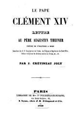 Le pape Clement 14. lettre au père Augustin Theiner ... par J. Crétineau Joly