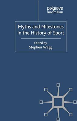 Myths and Milestones in the History of Sport PDF